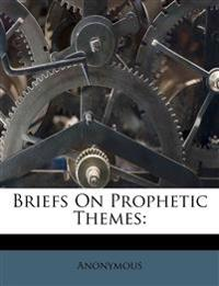 Briefs On Prophetic Themes: