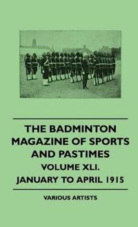 The Badminton Magazine of Sports and Pastimes - Volume XLI. - January to April 1915