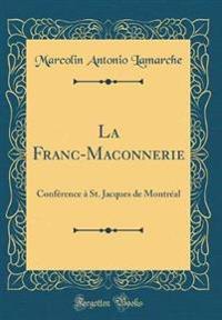 La Franc-Maconnerie: Conference a St. Jacques de Montreal (Classic Reprint)
