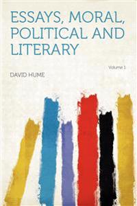 Essays, Moral, Political and Literary Volume 1