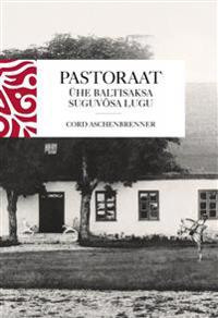 Pastoraat. ühe baltisaksa suguvõsa lugu