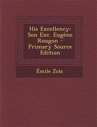 His Excellency: Son Exc. Eugene Rougon