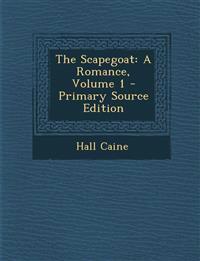 The Scapegoat: A Romance, Volume 1