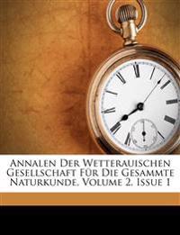 Annalen Der Wetterauischen Gesellschaft Für Die Gesammte Naturkunde, Volume 2, Issue 1