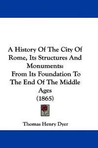 A History of the City of Rome, Its Structures and Monuments