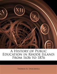 A History of Public Education in Rhode Island: From 1636 to 1876