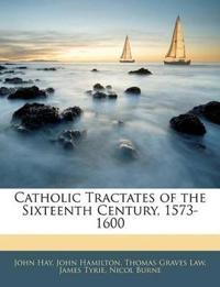 Catholic Tractates of the Sixteenth Century, 1573-1600
