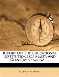 Report On The Educational Institutions Of Malta And Gozo [by S.savona]....