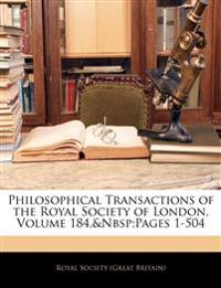 Philosophical Transactions of the Royal Society of London, Volume 184,pages 1-504