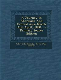 A Journey In Khorassan And Central Asia: March And April, 1890... - Primary Source Edition
