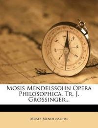 Mosis Mendelssohn Opera Philosophica, Tr. J. Grossinger...
