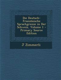 Die Deutsch-Franzosische Sprachgrenze in Der Schweiz, Volume 1 - Primary Source Edition
