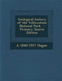 Geological History of the Yellowstone National Park - Primary Source Edition