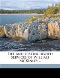 Life and distinguished services of William McKinley .. Volume 1