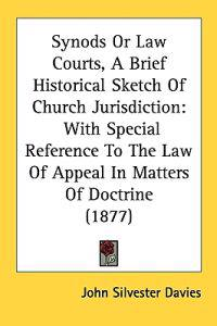 Synods or Law Courts, a Brief Historical Sketch of Church Jurisdiction