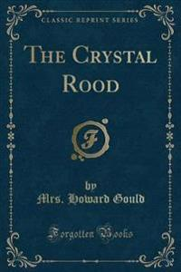 The Crystal Rood (Classic Reprint)