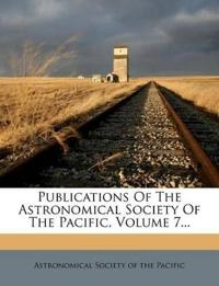 Publications Of The Astronomical Society Of The Pacific, Volume 7...
