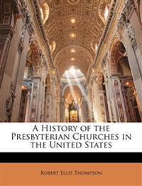 A History of the Presbyterian Churches in the United States