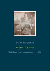 Kossina Taluksessa: Tuokiokuvia pienen pojan elämästä 1956-1961