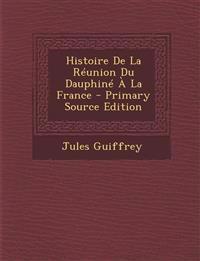 Histoire de La Reunion Du Dauphine a la France - Primary Source Edition
