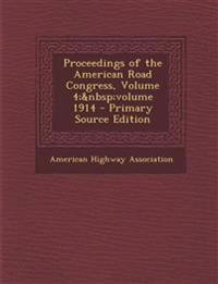 Proceedings of the American Road Congress, Volume 4; volume 1914