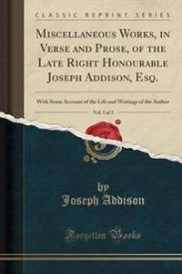 Miscellaneous Works, in Verse and Prose, of the Late Right Honourable Joseph Addison, Esq., Vol. 1 of 3