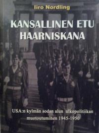 Kansallinen etu haarniskana: USA:n kylmän sodan alun ulkopolitiikan muotoutuminen 1945-1950