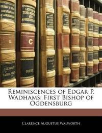 Reminiscences of Edgar P. Wadhams: First Bishop of Ogdensburg