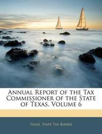 Annual Report of the Tax Commissioner of the State of Texas, Volume 6