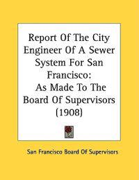Report Of The City Engineer Of A Sewer System For San Francisco