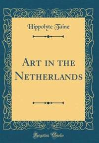 Art in the Netherlands (Classic Reprint)