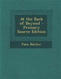 At the Back of Beyond - Primary Source Edition