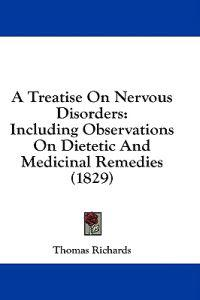 A Treatise On Nervous Disorders: Including Observations On Dietetic And Medicinal Remedies (1829)