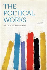 The Poetical Works Volume 6