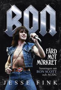 Bon : färd mot mörkret - sanningen om Bon Scott och AC/DC