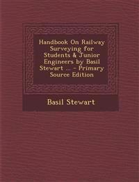 Handbook On Railway Surveying for Students & Junior Engineers by Basil Stewart ...