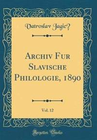 Archiv für Slavische Philologie, 1890, Vol. 12 (Classic Reprint)
