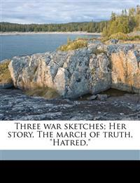 "Three War Sketches; Her Story, the March of Truth, ""Hatred,"""