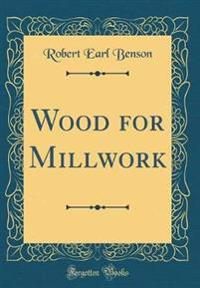 Wood for Millwork (Classic Reprint)