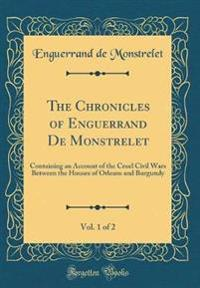The Chronicles of Enguerrand De Monstrelet, Vol. 1 of 2