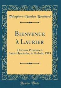 Bienvenue a Laurier: Discours Prononce a Saint-Hyacinthe, Le 16 Aout, 1913 (Classic Reprint)