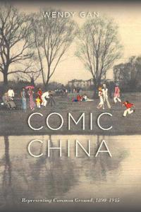 Comic China: Representing Common Ground, 1890-1945
