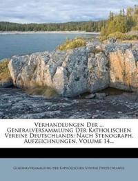 Verhandlungen Der ... Generalversammlung Der Katholischen Vereine Deutschlands: Nach Stenograph. Aufzeichnungen, Volume 14...