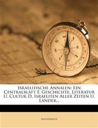 Israelitische Annalen: Ein Centralblatt F. Geschichte, Literatur U. Cultur D. Israeliten Aller Zeiten U. Länder...