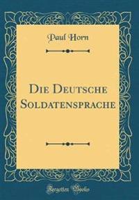 Die Deutsche Soldatensprache (Classic Reprint)