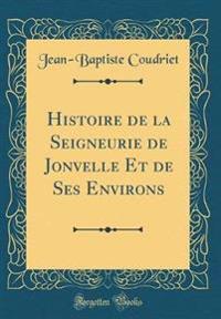 Histoire de la Seigneurie de Jonvelle Et de Ses Environs (Classic Reprint)