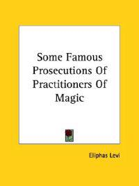 Some Famous Prosecutions of Practitioners of Magic