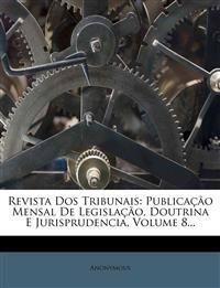 Revista Dos Tribunais: Publicação Mensal De Legislação, Doutrina E Jurisprudencia, Volume 8...