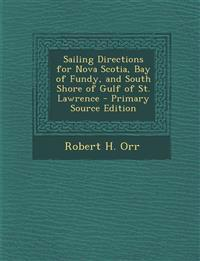 Sailing Directions for Nova Scotia, Bay of Fundy, and South Shore of Gulf of St. Lawrence - Primary Source Edition
