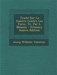 Traité Sur La Guerre Contre Les Turcs. Tr. Par L. Blesson